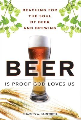 Beer Is Proof God Loves Us By Bamforth, Charles W.