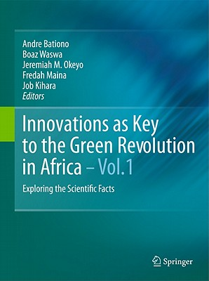 Innovations As Key to the Green Revolution in Africa By Bationo, Andre (EDT)/ Waswa, Boaz S. (EDT)/ Okeyo, Jeremiah M. (EDT)